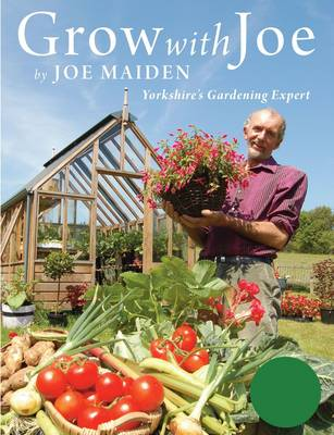 Grow with Joe Gardening in Yorkshire by Joe Maiden