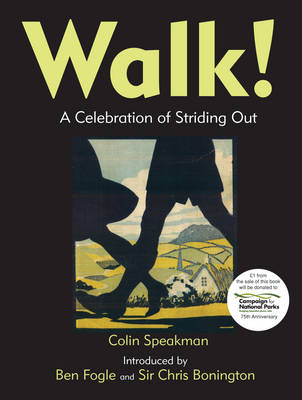 Walk! A Celebration of Striding Out by Colin Speakman, Ben Fogle, Sir Chris Bonington