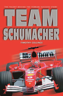 Team Schumacher The Talent Behind the Ferrari Success Story by Timothy Collings