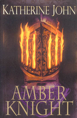 The Amber Knight by Katherine John