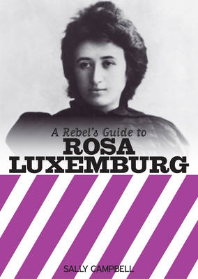 A Rebel's Guide to Rosa Luxemburg by Sally Campbell