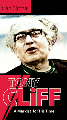 Tony Cliff A Marxist for His Time by Ian Birchall