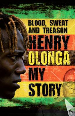 Blood Sweat and Treason: My Story by Henry Olonga