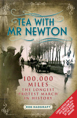 Tea with Mr Newton: 100,000 Miles - The Longest Protest March in History  by Rob Hadgraft