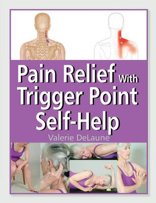 Pain Relief With Trigger Point Self-Help by Valerie DeLaune