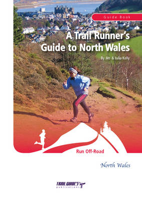 A Trail Runner's Guide to North Wales by Jim Kelly, Julia Kelly