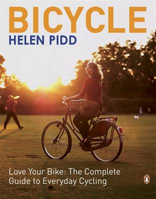 Bicycle Love Your Bike: The Complete Guide to Everyday Cycling by Helen Pidd