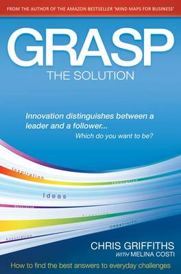 GRASP the Solution How to Find the Best Answers to Everyday Challenges by Chris Griffiths, Melina Costi