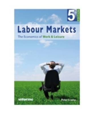 Labour Markets The Economics of Work and Leisure by Peter Cramp