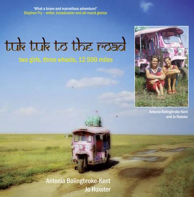 Tuk-Tuk to the Road by Antonia Bolingbroke-Kent and Joanna Huxster