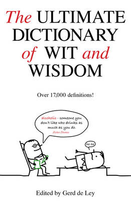 The Ultimate Dictionary of Wit and Wisdom by Gerd de Lay