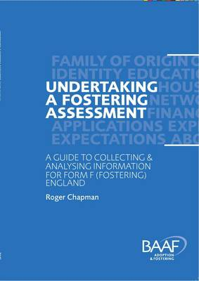 Undertaking a Fostering Assessment in England A Guide to Collecting and Analysing Information for Form F (Fostering) England by Roger Chapman
