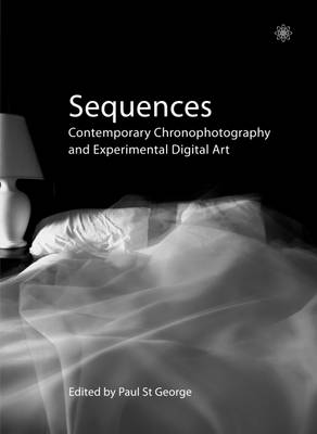 Sequences - Contemporary Chronophotography and Experimental Digital Art by Paul St George