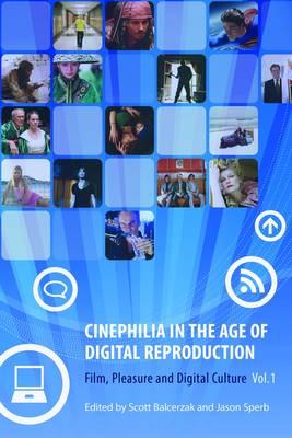 Cinephilia in the Age of Digital Reproduction - Part 1 - Film, Pleasure and Digital Culture by Scott Balcerzak, Jason Sperb