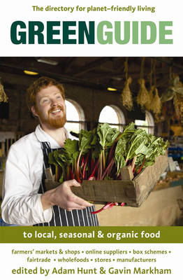 Green Guide to Local, Seasonal and Organic Food by Gavin Markham