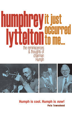 It Just Occurred to Me... The Reminiscences and Thoughts of Chairman Humph by Humphrey Lyttelton
