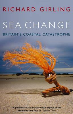 Sea Change Britain's Coastal Catastrophe by Richard Girling