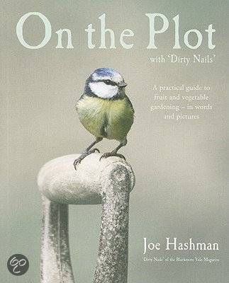 On the Plot with Dirty Nails: A Practical Guide to Fruit and Vegetable Gardening by Joe Hashman