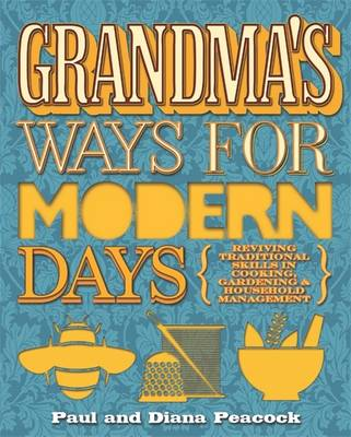 Grandma's Ways for Modern Days - Relearning Traditional Self-sufficiency by Diana Peacock, Paul Peacock