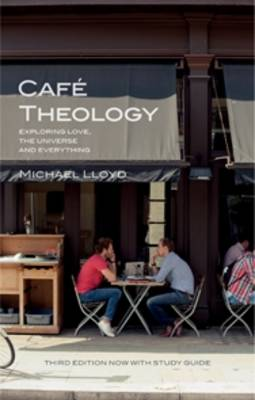 Cafe Theology Exploring Love, the Universe and Everything by