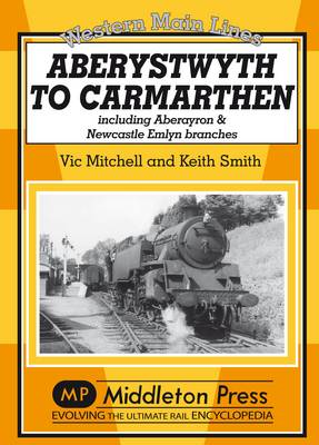 Aberystwyth to Carmarthen Including Aberayron & Newcastle Emlyn Branches by Vic Mitchell, Keith Smith