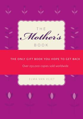 The Mother's Book The Only Gift Book You Hope to Get Back by Elma van Vliet