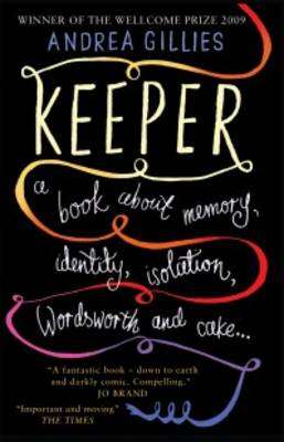 Keeper: A Book About Memory, Identity, Isolation, Wordsworth and Cake by Andrea Gillies