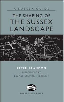The Shaping of the Sussex Landscape by Peter Brandon, Denis Healey