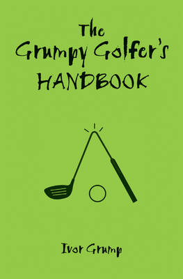 The Grumpy Golfer's Handbook by Ivor Grump