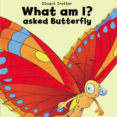 What am I? Asked Butterfly by Stuart Trotter