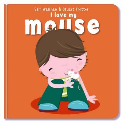 I Love My Mouse by Stuart Trotter