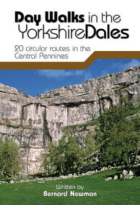 Day Walks in the Yorkshire Dales 20 Circular Routes in the Central Pennines by Bernard Newman
