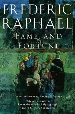 Fame and Fortune by Frederic Raphael