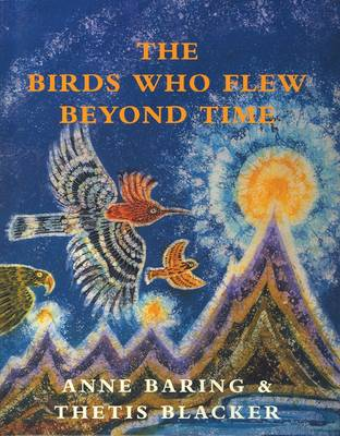 The Birds Who Flew Beyond Time by Anne Baring