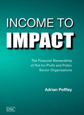 Income to Impact Financial Stewardship of Public Sector and Not-for-profit Organisations by Adrian Poffley