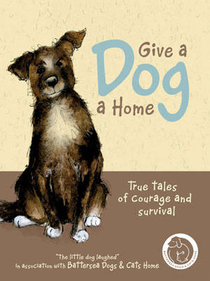 Give a Dog a Home True Tales of Courage and Survival by Anna Danielle