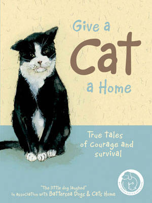 Give a Cat a Home: True Tales of Courage and Survival by Anna Danielle