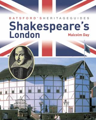 Batsford's Heritage Guides: Shakespeare's London by Malcolm Day
