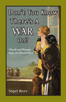 Don't You Know There's a War On? by Nigel Rees