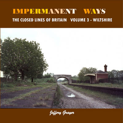 Impermanent Ways Wiltshire The Closed Lines of Britain by Jeffery Grayer