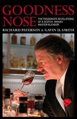 Goodness Nose The Passionate Revelations of a Scotch Whisky Master Blender by Richard Paterson, Gavin D. Smith