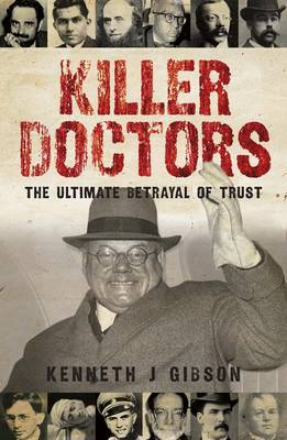 Killer Doctors The Ulitimate Betrayal of Trust by Kenneth J. Gibson