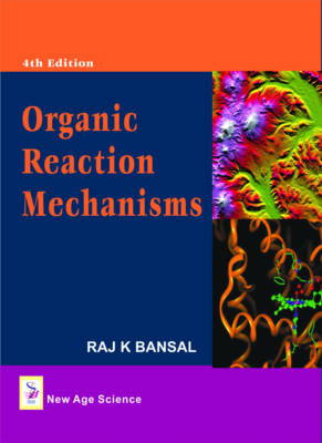 Organic Reaction Mechanisms by Raj K. Bansal