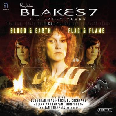 Blake's 7 Blood and Earth / Flag and Flame Cally by Ben Aaronovitch, Marc Platt