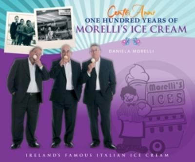 Cento Anni 100 Years of Morelli's Ice Cream by Daniela Morelli