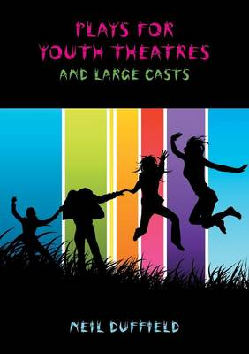 Plays for Youth Theatres and Large Casts by Neil Duffield