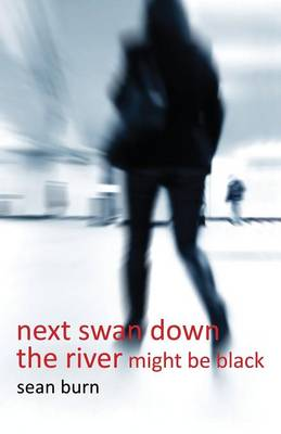 Next Swan Down the River Might be Black by Sean Burn