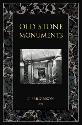 Old Stone Monuments by James Fergusson