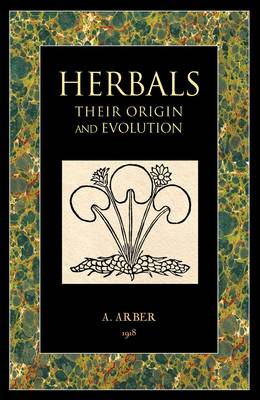Herbals Their Origin and Evolution by Agnes Arber