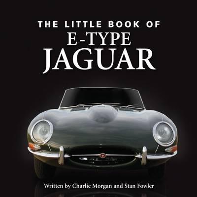 Little Book of E-type Jaguar by Stan Fowler, Charlotte Morgan